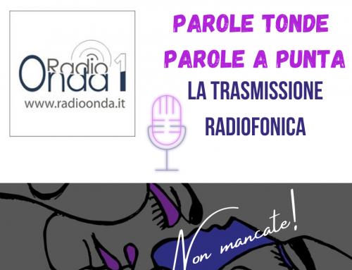 PAROLE TONDE, PAROLE A PUNTA – ASCOLTA QUI IL PODCAST DELLA TERZA PUNTATA DELLA TRASMISSIONE RADIOFONICA